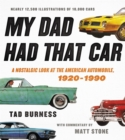 My Dad Had That Car : A Nostalgic Look at the American Automobile, 1920-1990 - Book