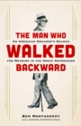 The Man Who Walked Backward : An American Dreamer's Search for Meaning in the Great Depression - Book