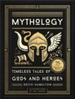 Mythology : Timeless Tales of Gods and Heroes, 75th Anniversary Illustrated Edition - Book