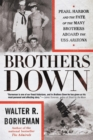 Brothers Down : Pearl Harbor and the Fate of the Many Brothers Aboard the USS Arizona - eBook