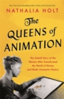 The Queens of Animation : The Untold Story of the Women Who Transformed the World of Disney and Made Cinematic History - Book