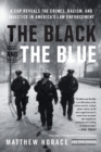 The Black and the Blue : A Cop Reveals the Crimes, Racism, and Injustice in America's Law Enforcement - Book