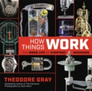 How Things Work : The Inner Life of Everyday Machines - Book
