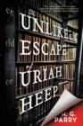 The Unlikely Escape of Uriah Heep : A Novel - eBook