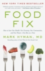 Food Fix : How to Save Our Health, Our Economy, Our Communities, and Our Planet--One Bite at a Time - eBook