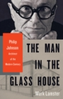 The Man in the Glass House : Philip Johnson, Architect of the Modern Century - eBook
