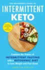 The Beginner's Guide to Intermittent Keto : Combine the Powers of Intermittent Fasting with a Ketogenic Diet to Lose Weight and Feel Great - eBook