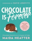 Chocolate Is Forever : Classic Cakes, Cookies, Pastries, Pies, Puddings, Candies, Confections, and More - Book