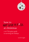 How to Not Give a F*ck at Christmas : A No F*cks Given Guide to Surviving the Holidays - eBook