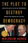 The Plot to Destroy Democracy : How Putin and His Spies Are Undermining America and Dismantling the West - eBook