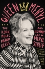 Queen Meryl : The Iconic Roles, Heroic Deeds, and Legendary Life of Meryl Streep - eBook