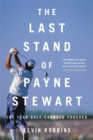 The Last Stand of Payne Stewart : The Year Golf Changed Forever - Book