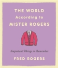 The World According to Mister Rogers (Reissue) : Important Things to Remember - Book