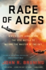 Race of Aces : WWII's Elite Airmen and the Epic Battle to Become the Master of the Sky - eBook