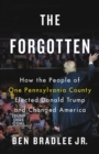 The Forgotten : How the People of One Pennsylvania County Elected Donald Trump and Changed America - eBook