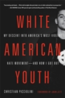 White American Youth : My Descent into America's Most Violent Hate Movement - and How I Got Out - Book