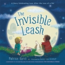 The Invisible Leash : A Story Celebrating Love After the Loss of a Pet - Book