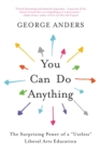 "You Can Do Anything : The Surprising Power of a ""Useless"" Liberal Arts Education - eBook"
