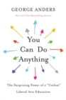 "You Can Do Anything : The Surprising Power of a ""Useless"" Liberal Arts Education - Book"