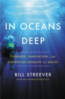 In Oceans Deep : Courage, Innovation, and Adventure Beneath the Waves - Book