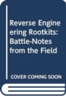 Reverse Engineering Rootkits : Battle-Notes from the Field - Book