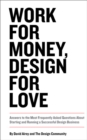 Work for Money, Design for Love : Answers to the Most Frequently Asked Questions About Starting and Running a Successful Design Business - Book