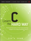 Learn C the Hard Way : Practical Exercises on the Computational Subjects You Keep Avoiding (Like C) - Book