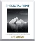 The Digital Print : Preparing Images in Lightroom and Photoshop for Printing - Book