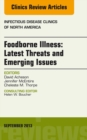 Foodborne Illness: Latest Threats and Emerging Issues, an Issue of Infectious Disease Clinics, E-Book - eBook