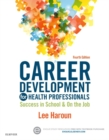 Career Development for Health Professionals - E-Book : Success in School & on the Job - eBook
