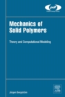 Mechanics of Solid Polymers : Theory and Computational Modeling - Book