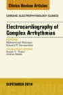 Electrocardiography of Complex Arrhythmias, An Issue of Cardiac Electrophysiology Clinics, E-Book - eBook