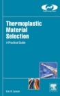 Thermoplastic Material Selection : A Practical Guide - Book