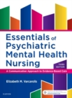 Essentials of Psychiatric Mental Health Nursing : A Communication Approach to Evidence-Based Care - Book