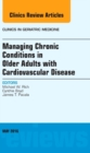 Managing Chronic Conditions in Older Adults with Cardiovascular Disease, An Issue of Clinics in Geriatric Medicine, E-Book - eBook