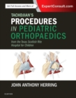 Tachdjian's Procedures in Pediatric Orthopaedics : From the Texas Scottish Rite Hospital for Children - Book