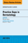 Practice Gaps in Dermatology, An Issue of Dermatologic Clinics, E-Book - eBook