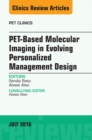 PET-Based Molecular Imaging in Evolving Personalized Management Design, An Issue of PET Clinics, E-Book - eBook