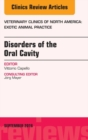 Disorders of the Oral Cavity, An Issue of Veterinary Clinics of North America: Exotic Animal Practice, E-Book - eBook
