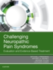 Challenging Neuropathic Pain Syndromes : Evaluation and Evidence-Based Treatment - Book