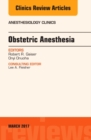 Obstetric Anesthesia, An Issue of Anesthesiology Clinics - Book