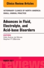 Advances in Fluid, Electrolyte, and Acid-base Disorders, An Issue of Veterinary Clinics of North America: Small Animal Practice - Book