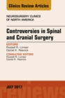 Controversies in Spinal and Cranial Surgery, An Issue of Neurosurgery Clinics of North America, E-Book - eBook
