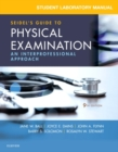 Student Laboratory Manual for Seidel's Guide to Physical Examination : An Interprofessional Approach - Book