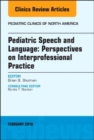 Pediatric Speech and Language: Perspectives on Interprofessional Practice, An Issue of Pediatric Clinics of North America - Book