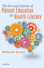 The Art and Science of Patient Education for Health Literacy - Book