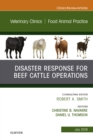 Disaster Response and Beef Cattle Operations, An Issue of Veterinary Clinics of North America: Food Animal Practice E-Book - eBook