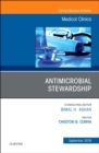 Antimicrobial Stewardship, An Issue of Medical Clinics of North America - Book