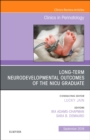 Long-Term Neurodevelopmental Outcomes of the NICU Graduate, An Issue of Clinics in Perinatology - Book