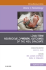 Long-Term Neurodevelopmental Outcomes of the NICU Graduate, An Issue of Clinics in Perinatology E-Book - eBook